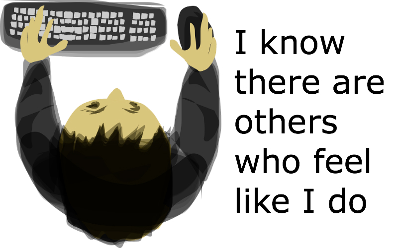 Worker at computer with caption: I know there are others who feel like I do