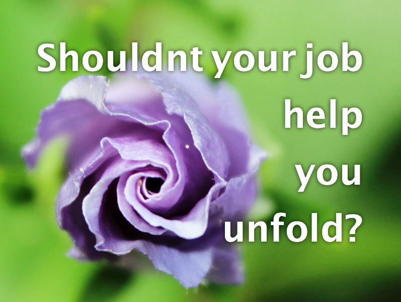 Shouldn't your job help you unfold?