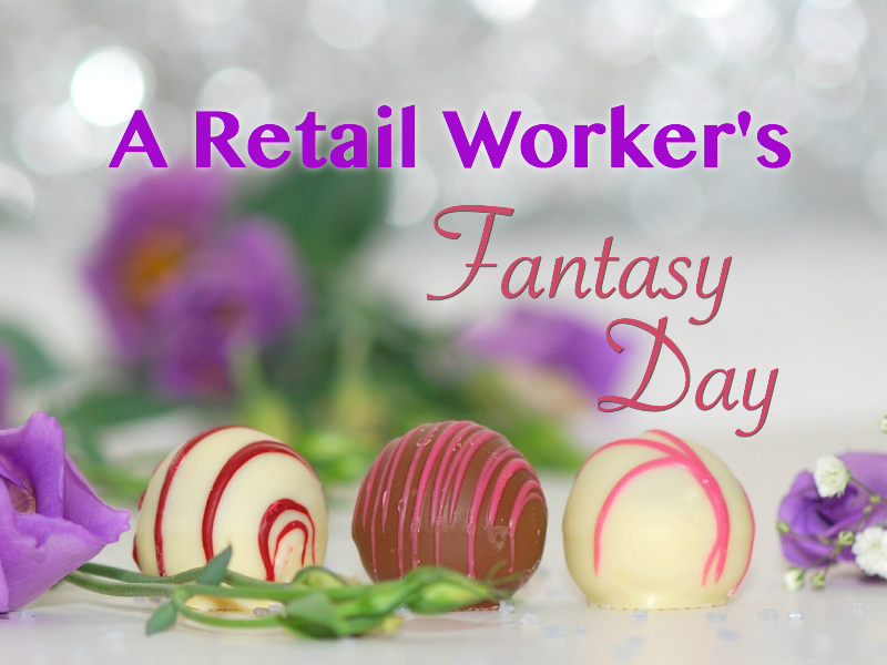 Chocolates after a retail worker's fantasy day